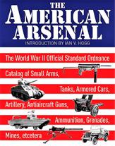 The American Arsenal. El Catálogo Oficial Oficial de Artillería, Armas Pequeñas, Tanques, Coches Blindados, Artillería, Armas Antiaéreas, Municiones, Granadas y Minas de la Segunda Guerra Mundial.