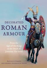 """""""Decorated Roman Armour. From The Age Of The Kings To The Death of Justinian The Great"""" (Armadura Romana Decorada. De la Edad de los reyes a la muerte de Justiniano el Grande)"""