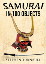 """The Samurai in 100 Objects. Exploring Japan's Famous Military Elite"" (El Samurai en 100 objetos. Explorando la famosa élite militar de Japón)"